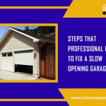 Steps that professional follow to fix a slow opening Garagedoor