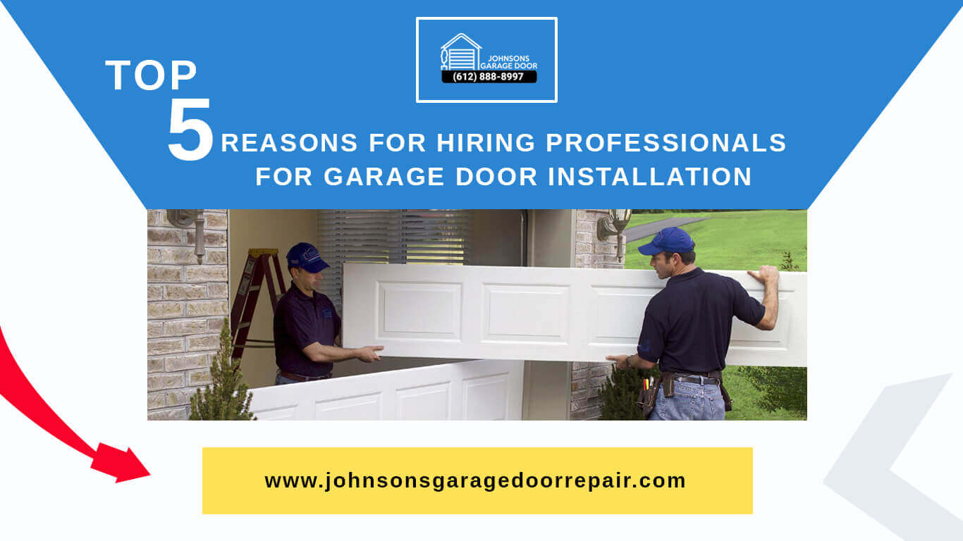 Top 5 Reasons for Hiring Professionals for Garage Door Installation